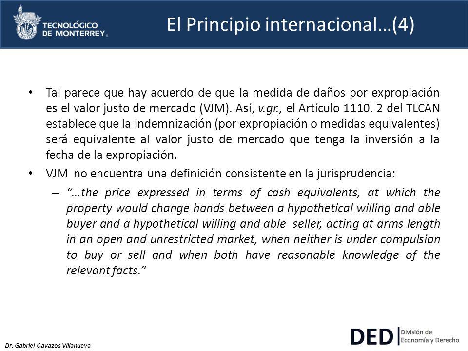 Dr. Gabriel Cavazos Villanueva El Principio internacional…(4) Tal parece que hay acuerdo de que la medida de daños por expropiación es el valor justo
