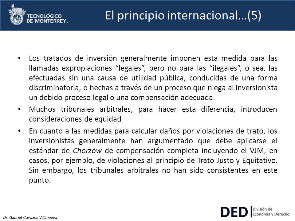 Dr. Gabriel Cavazos Villanueva El principio internacional…(5) Los tratados de inversión generalmente imponen esta medida para las llamadas expropiacio