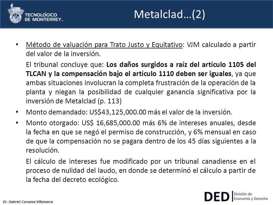 Dr. Gabriel Cavazos Villanueva Metalclad…(2) Método de valuación para Trato Justo y Equitativo: VJM calculado a partir del valor de la inversión. El t