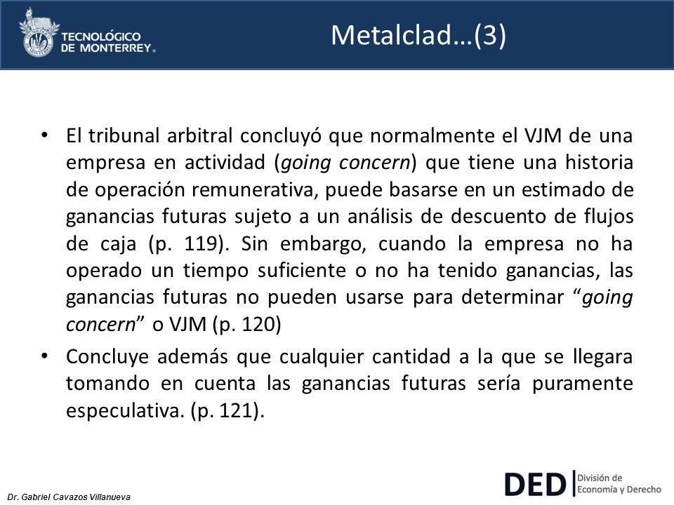 Dr. Gabriel Cavazos Villanueva Metalclad…(3) El tribunal arbitral concluyó que normalmente el VJM de una empresa en actividad (going concern) que tien