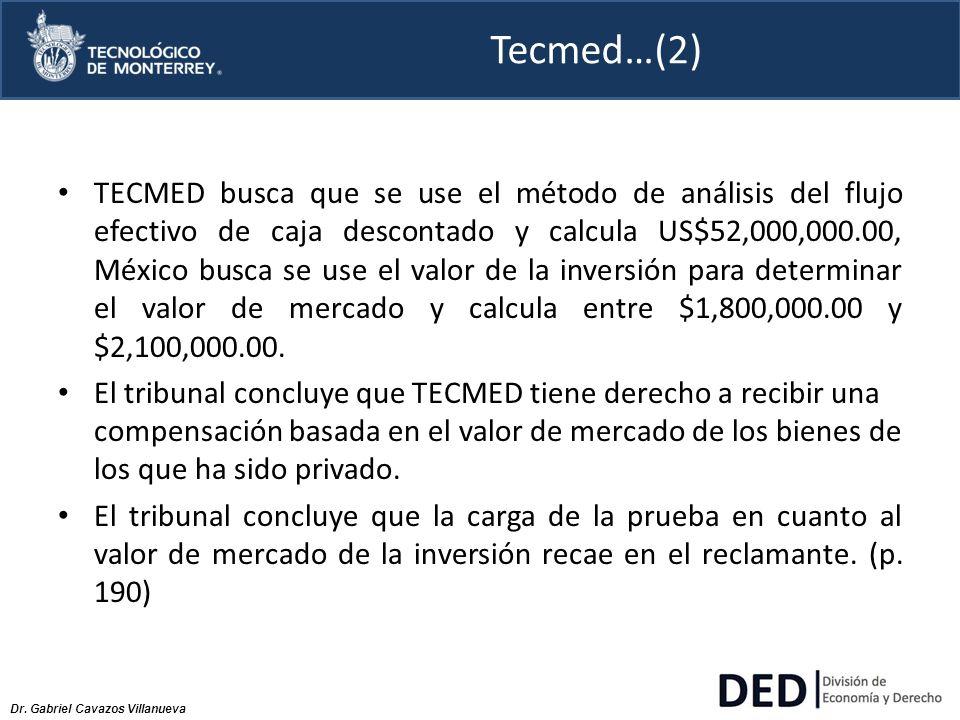 Dr. Gabriel Cavazos Villanueva Tecmed…(2) TECMED busca que se use el método de análisis del flujo efectivo de caja descontado y calcula US$52,000,000.