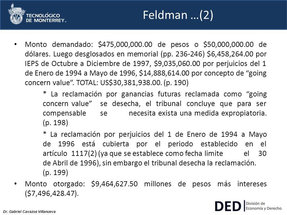 Dr. Gabriel Cavazos Villanueva Feldman …(2) Monto demandado: $475,000,000.00 de pesos o $50,000,000.00 de dólares. Luego desglosados en memorial (pp.