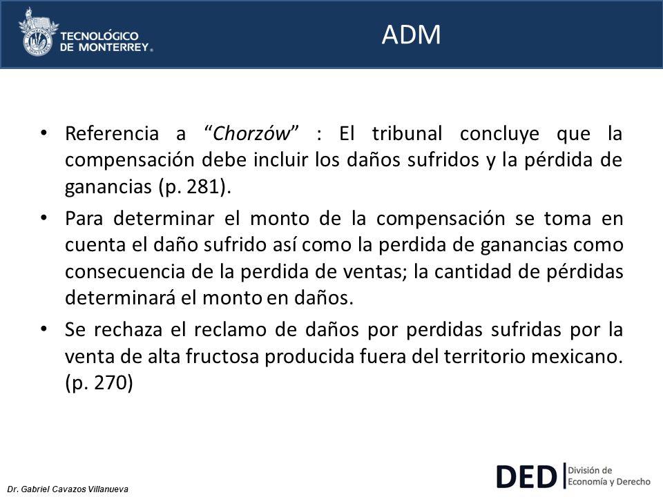 Dr. Gabriel Cavazos Villanueva ADM Referencia a Chorzów : El tribunal concluye que la compensación debe incluir los daños sufridos y la pérdida de gan