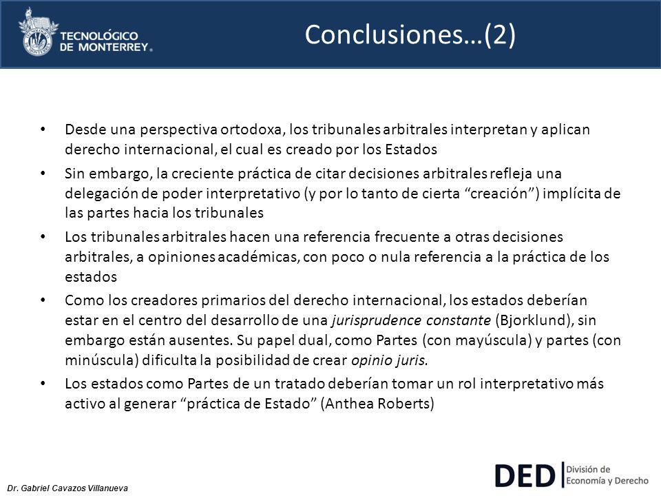 Dr. Gabriel Cavazos Villanueva Conclusiones…(2) Desde una perspectiva ortodoxa, los tribunales arbitrales interpretan y aplican derecho internacional,