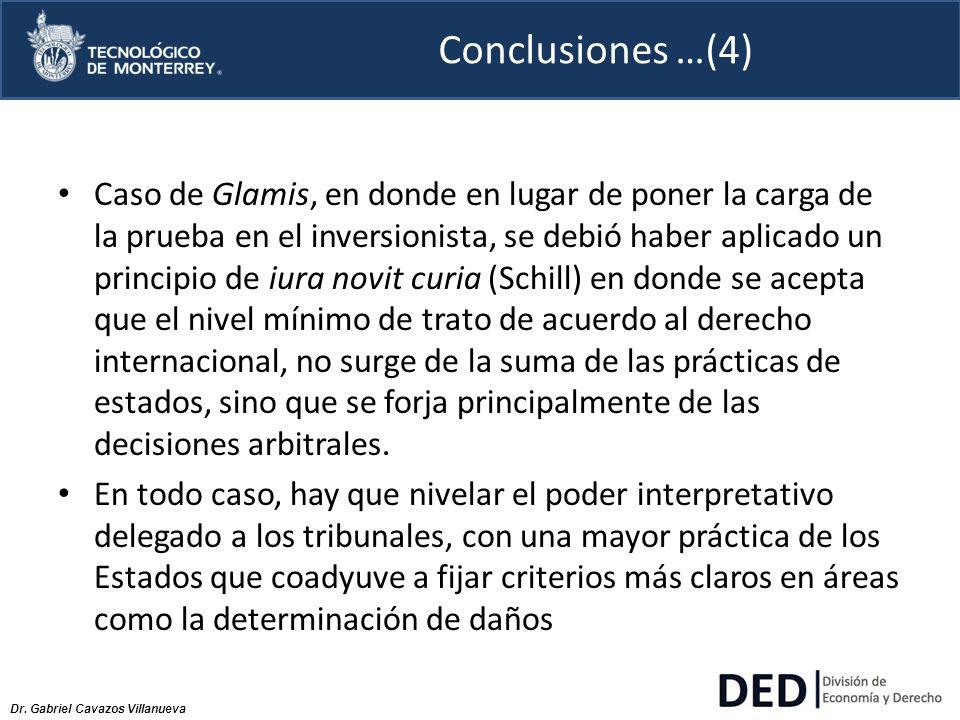 Dr. Gabriel Cavazos Villanueva Conclusiones …(4) Caso de Glamis, en donde en lugar de poner la carga de la prueba en el inversionista, se debió haber