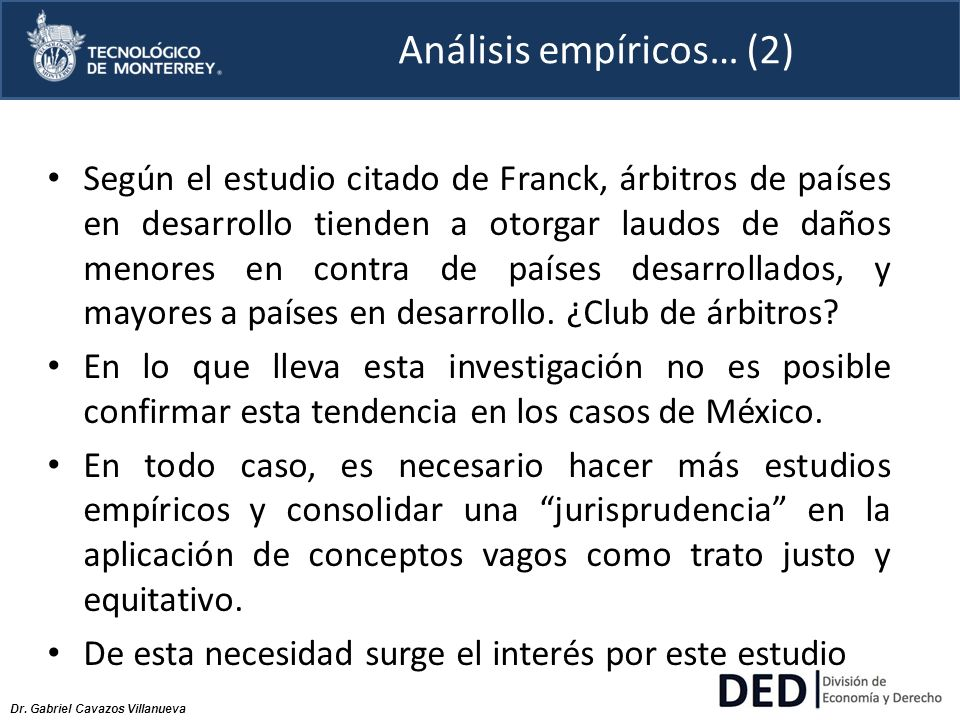 Dr. Gabriel Cavazos Villanueva Análisis empíricos… (2) Según el estudio citado de Franck, árbitros de países en desarrollo tienden a otorgar laudos de