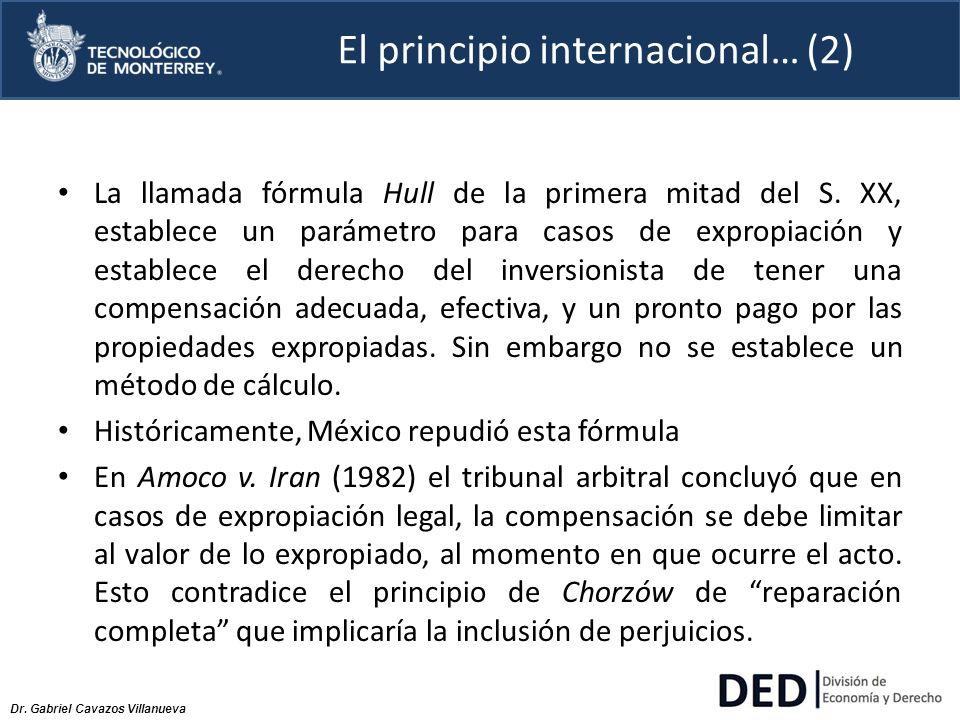 Dr. Gabriel Cavazos Villanueva El principio internacional… (2) La llamada fórmula Hull de la primera mitad del S. XX, establece un parámetro para caso