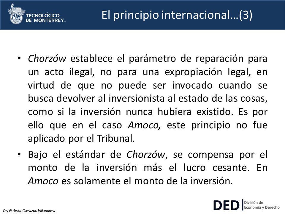 Dr. Gabriel Cavazos Villanueva El principio internacional…(3) Chorzów establece el parámetro de reparación para un acto ilegal, no para una expropiaci