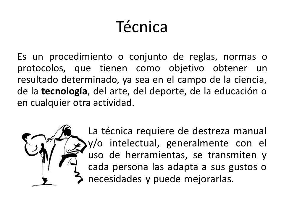 Técnica Es un procedimiento o conjunto de reglas, normas o protocolos, que tienen como objetivo obtener un resultado determinado, ya sea en el campo d
