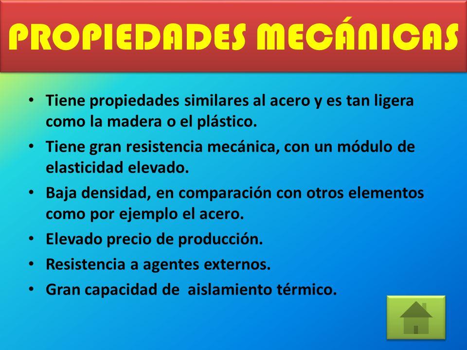 PROPIEDADES MECÁNICAS Tiene propiedades similares al acero y es tan ligera como la madera o el plástico.