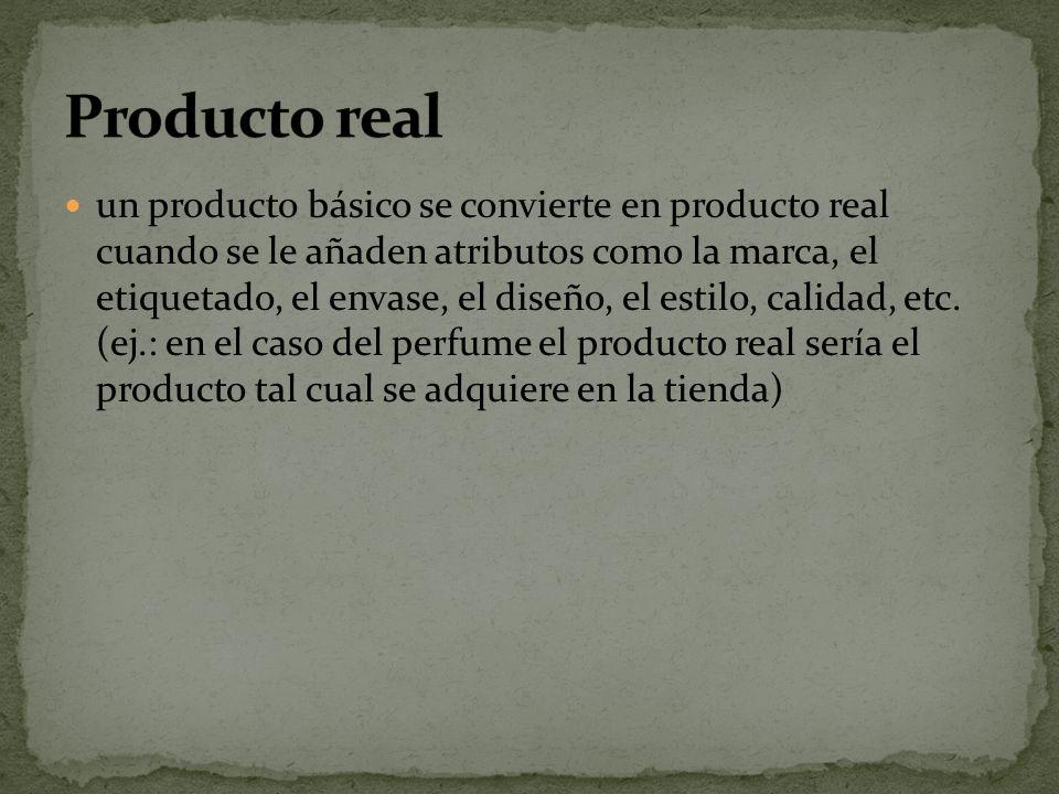 un producto básico se convierte en producto real cuando se le añaden atributos como la marca, el etiquetado, el envase, el diseño, el estilo, calidad, etc.