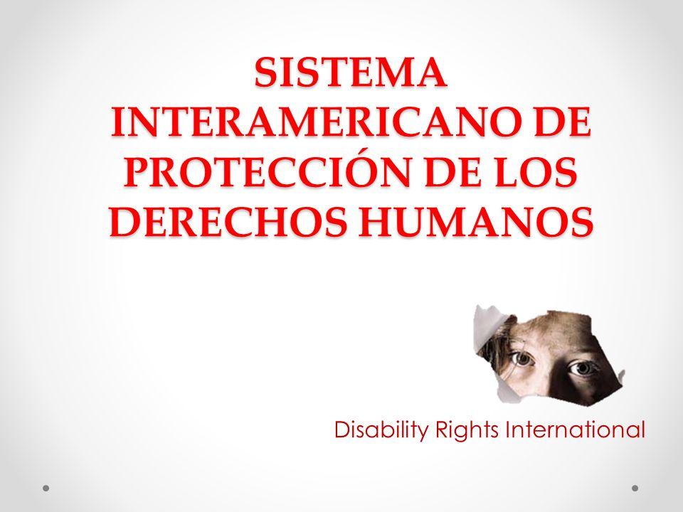 SISTEMA INTERAMERICANO DE PROTECCIÓN DE LOS DERECHOS HUMANOS Disability Rights International