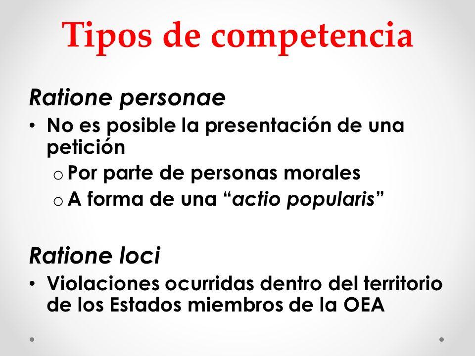 Tipos de competencia Ratione personae No es posible la presentación de una petición o Por parte de personas morales o A forma de una actio popularis R