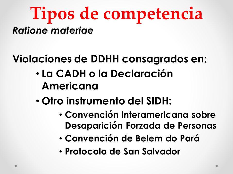 Tipos de competencia Ratione materiae Violaciones de DDHH consagrados en: La CADH o la Declaración Americana Otro instrumento del SIDH: Convención Int