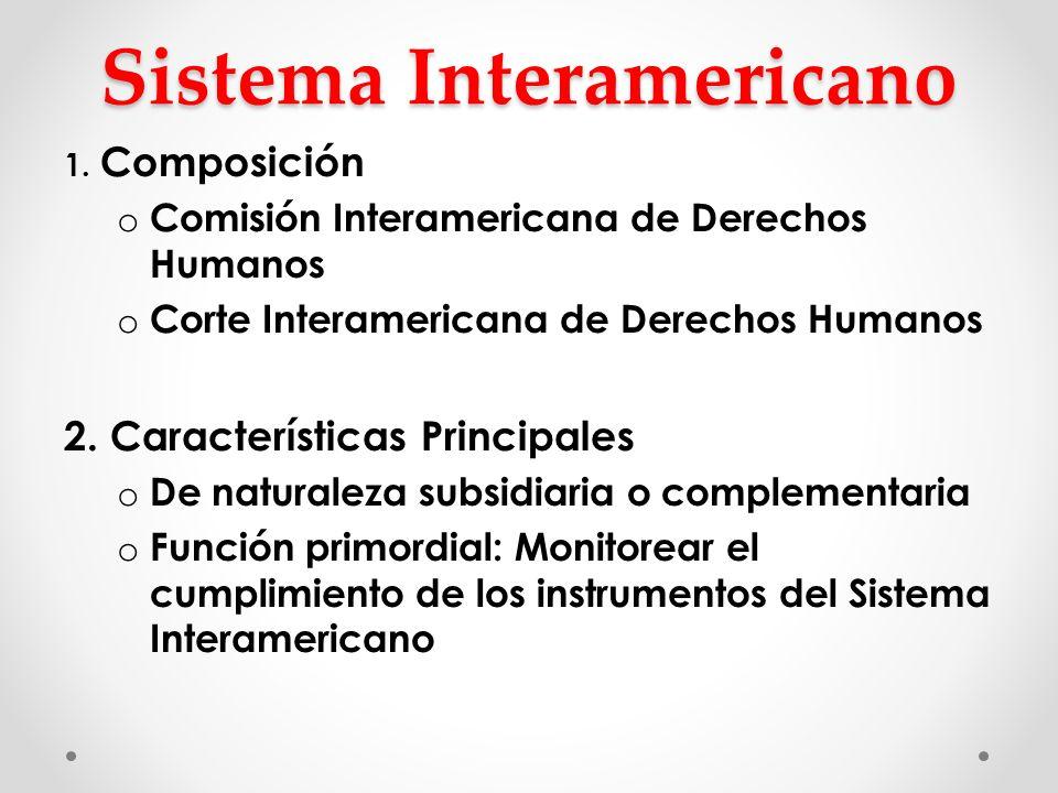 Sistema Interamericano 1. Composición o Comisión Interamericana de Derechos Humanos o Corte Interamericana de Derechos Humanos 2. Características Prin