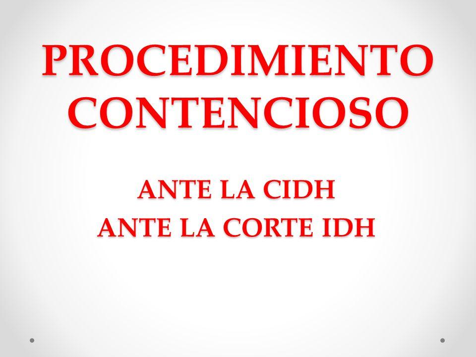 PROCEDIMIENTO CONTENCIOSO ANTE LA CIDH ANTE LA CORTE IDH