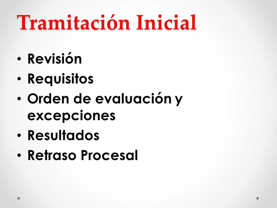 Tramitación Inicial Revisión Requisitos Orden de evaluación y excepciones Resultados Retraso Procesal