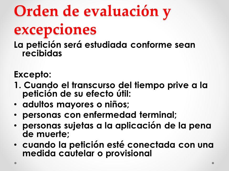 Orden de evaluación y excepciones La petición será estudiada conforme sean recibidas Excepto: 1. Cuando el transcurso del tiempo prive a la petición d