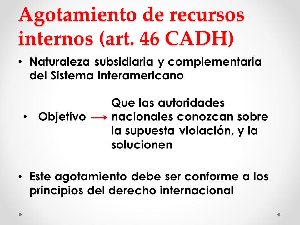 Agotamiento de recursos internos (art. 46 CADH) Naturaleza subsidiaria y complementaria del Sistema Interamericano Este agotamiento debe ser conforme