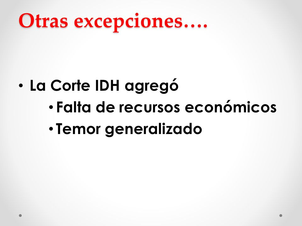 Otras excepciones…. La Corte IDH agregó Falta de recursos económicos Temor generalizado