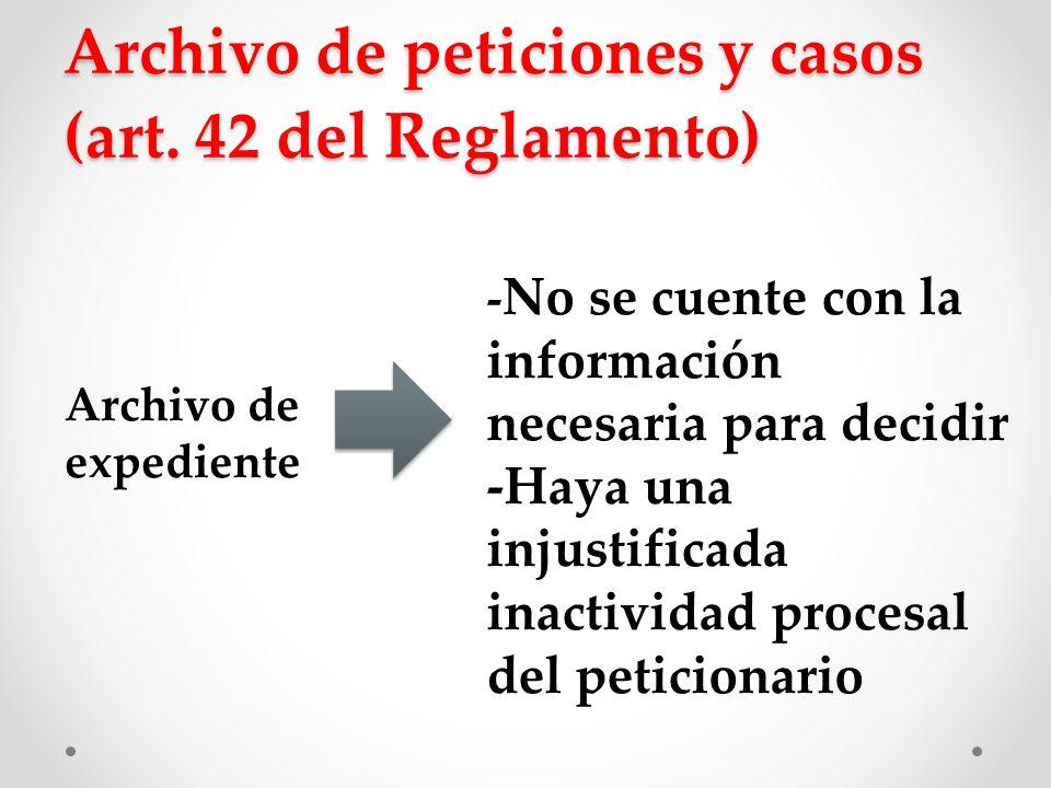 Archivo Antes de considerar archivar una petición o caso Se solicitará a los peticionarios la información necesaria Una vez expirado el plazo establecido Se tomará una decisión