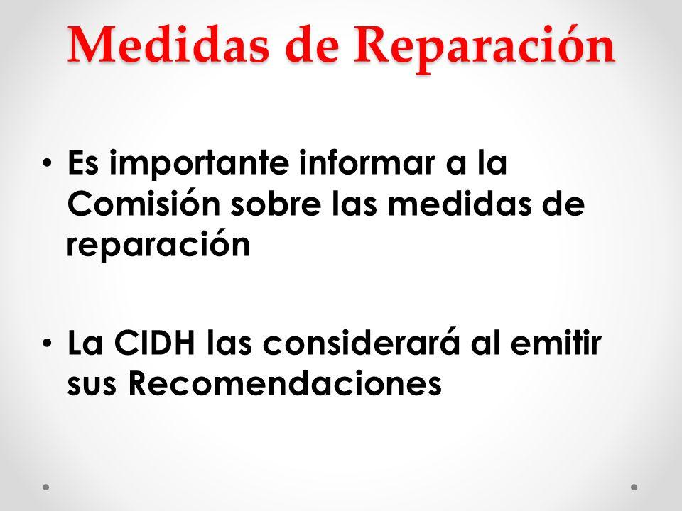 Medidas de Reparación Es importante informar a la Comisión sobre las medidas de reparación La CIDH las considerará al emitir sus Recomendaciones
