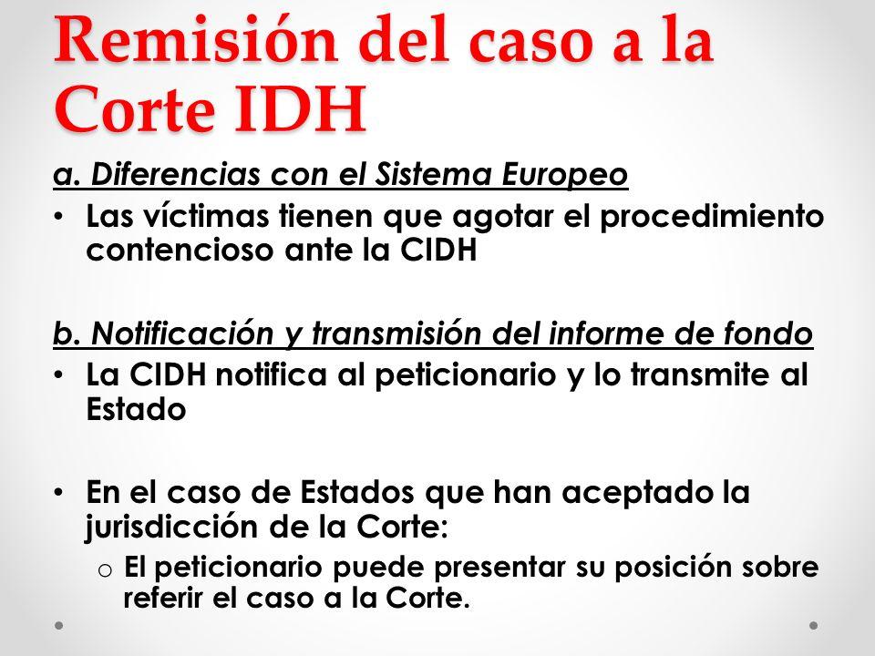 Remisión del caso a la Corte IDH a. Diferencias con el Sistema Europeo Las víctimas tienen que agotar el procedimiento contencioso ante la CIDH b. Not