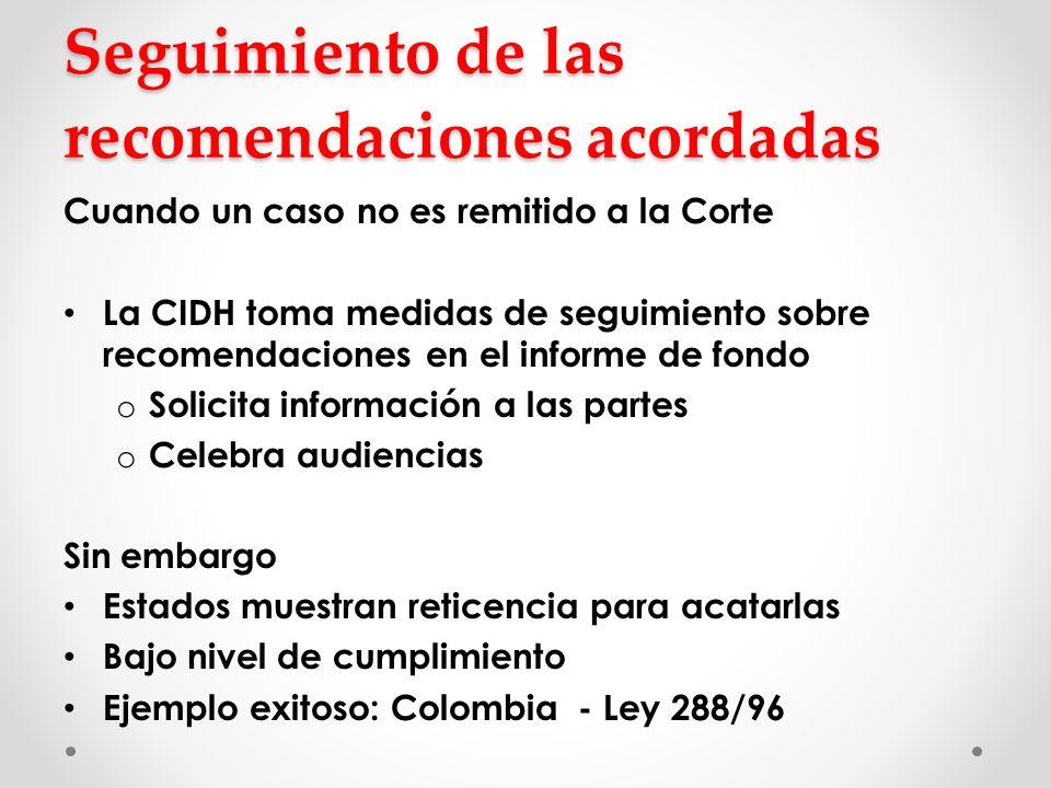 Seguimiento de las recomendaciones acordadas Cuando un caso no es remitido a la Corte La CIDH toma medidas de seguimiento sobre recomendaciones en el