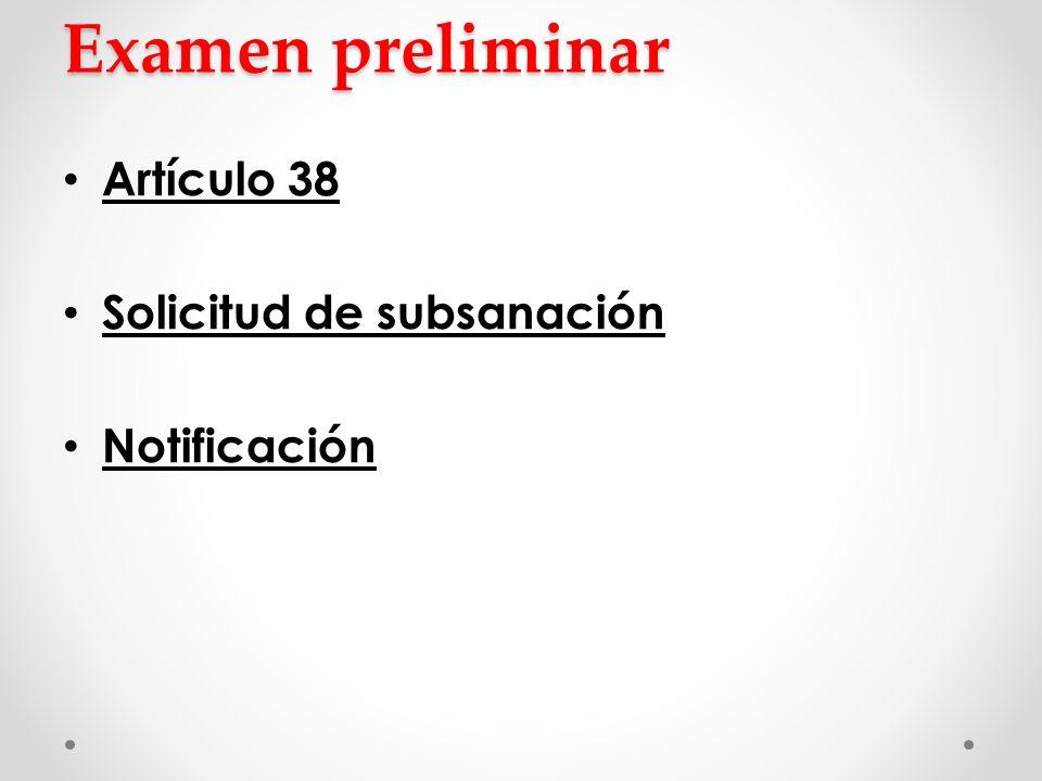 Examen preliminar Artículo 38 Solicitud de subsanación Notificación
