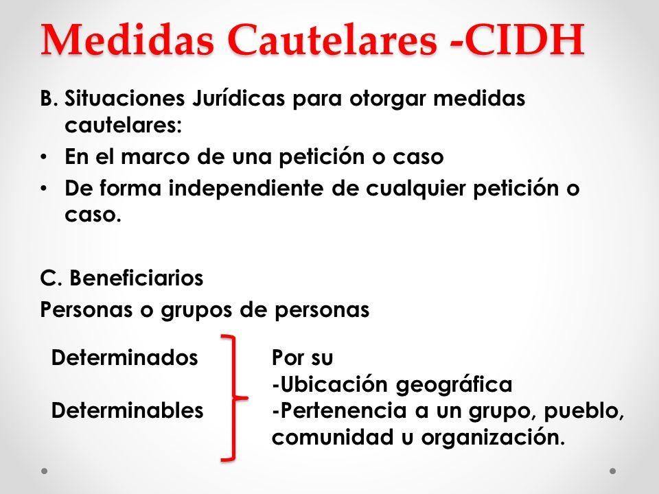 Medidas Cautelares -CIDH B. Situaciones Jurídicas para otorgar medidas cautelares: En el marco de una petición o caso De forma independiente de cualqu