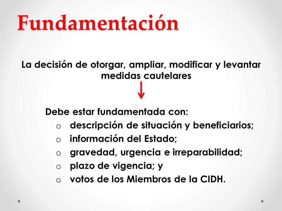 Fundamentación La decisión de otorgar, ampliar, modificar y levantar medidas cautelares Debe estar fundamentada con: o descripción de situación y bene