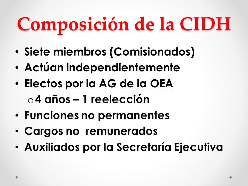 Composición de la CIDH Siete miembros (Comisionados) Actúan independientemente Electos por la AG de la OEA o 4 años – 1 reelección Funciones no perman