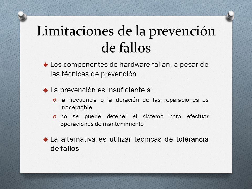 Limitaciones de la prevención de fallos Los componentes de hardware fallan, a pesar de las técnicas de prevención La prevención es insuficiente si o l