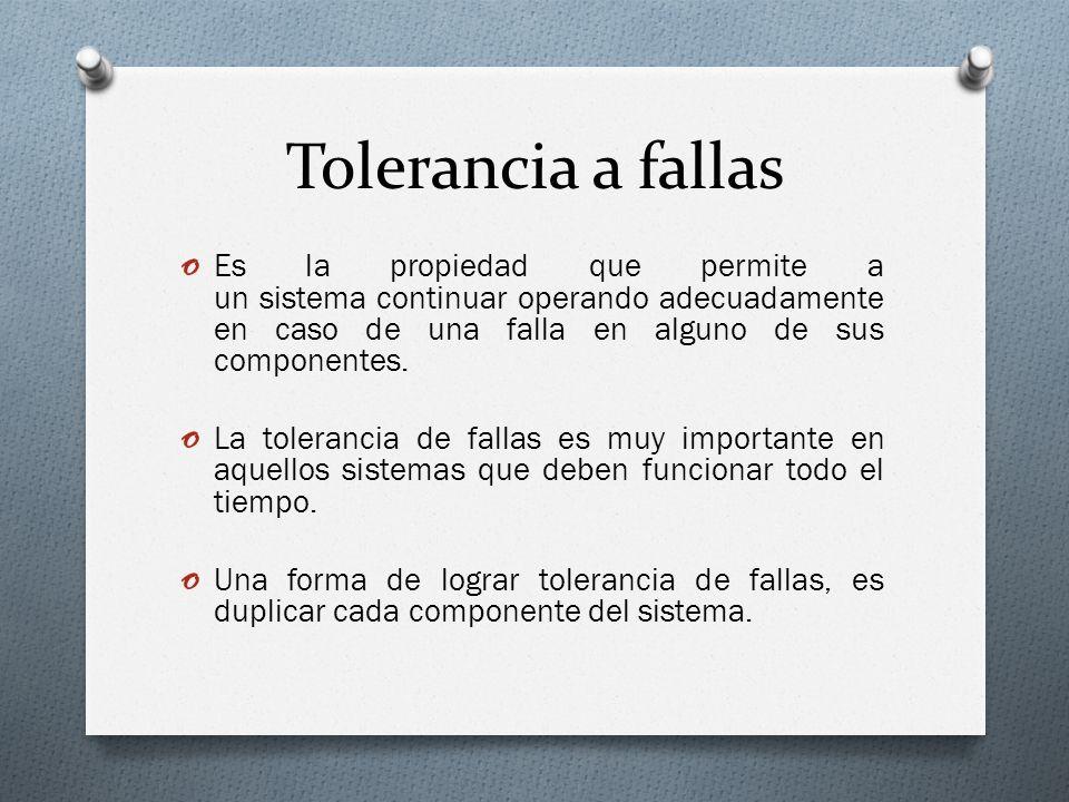 Tolerancia a fallas o Es la propiedad que permite a un sistema continuar operando adecuadamente en caso de una falla en alguno de sus componentes. o L