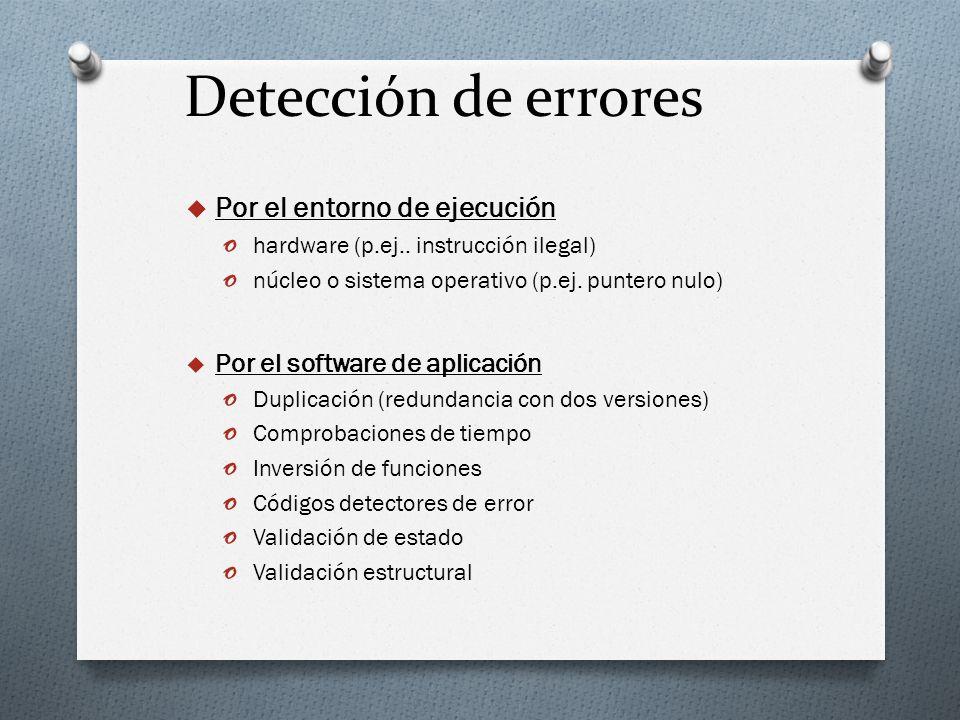 Detección de errores Por el entorno de ejecución o hardware (p.ej.. instrucción ilegal) o núcleo o sistema operativo (p.ej. puntero nulo) Por el softw