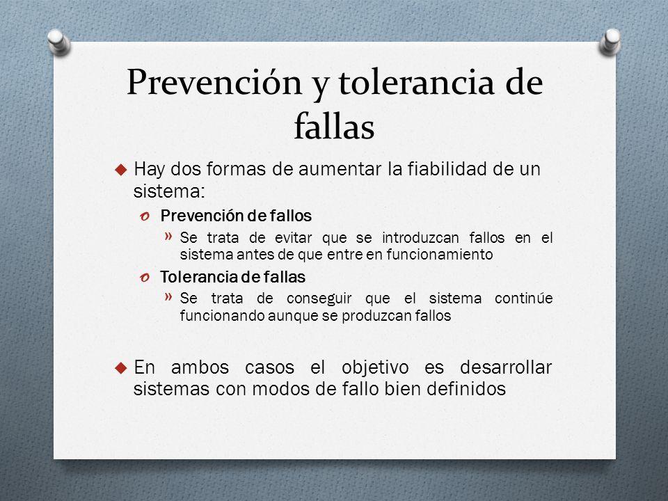 Prevención y tolerancia de fallas Hay dos formas de aumentar la fiabilidad de un sistema: o Prevención de fallos » Se trata de evitar que se introduzc