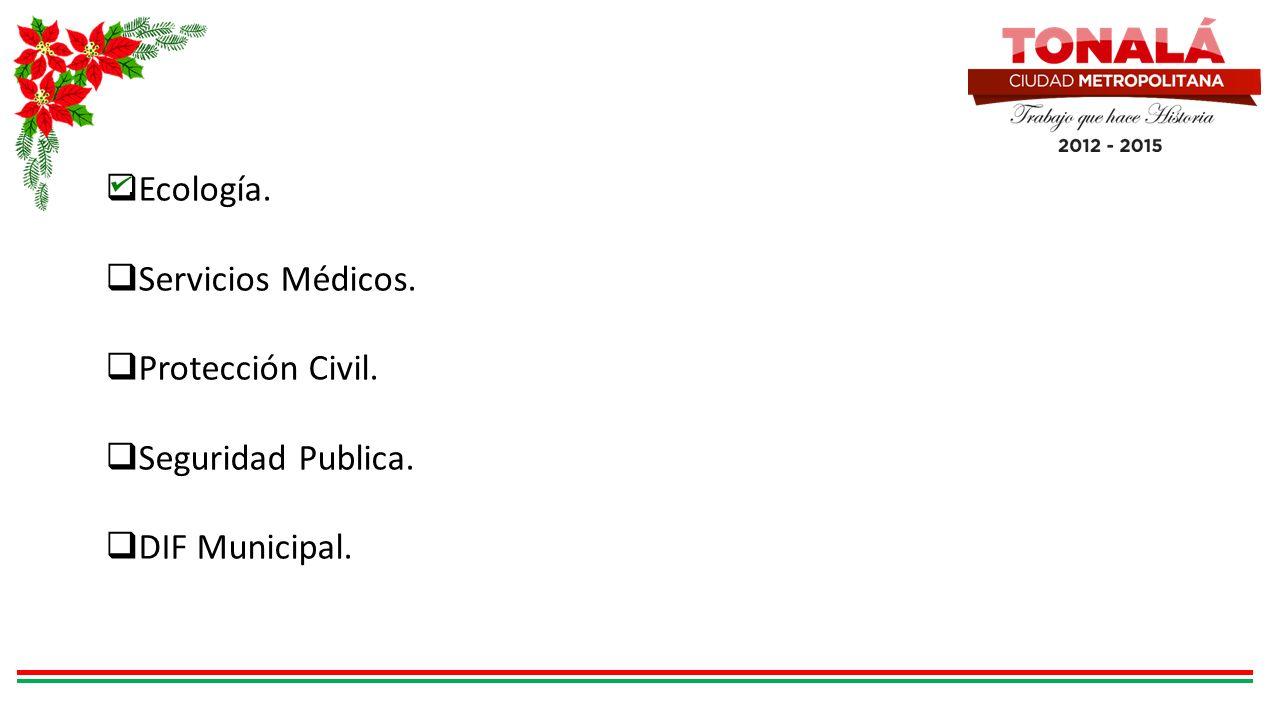 Ecología. Servicios Médicos. Protección Civil. Seguridad Publica. DIF Municipal.
