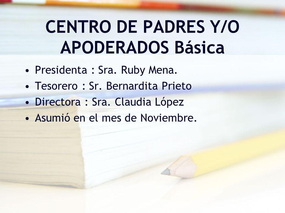 CENTRO DE PADRES Y/O APODERADOS Básica Presidenta : Sra. Ruby Mena. Tesorero : Sr. Bernardita Prieto Directora : Sra. Claudia López Asumió en el mes d