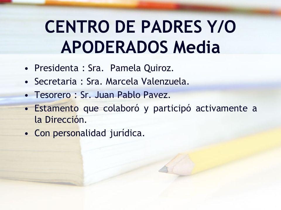 CENTRO DE PADRES Y/O APODERADOS Media Presidenta : Sra. Pamela Quiroz. Secretaria : Sra. Marcela Valenzuela. Tesorero : Sr. Juan Pablo Pavez. Estament