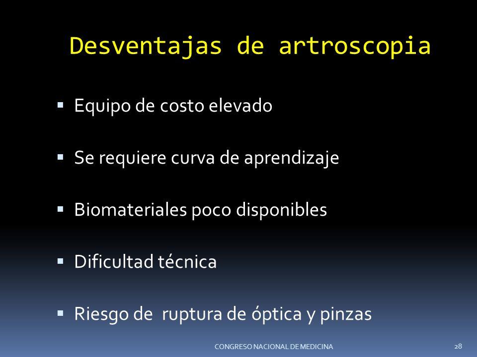 Desventajas de artroscopia Equipo de costo elevado Se requiere curva de aprendizaje Biomateriales poco disponibles Dificultad técnica Riesgo de ruptur