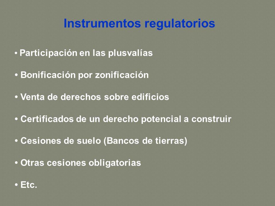 Participación en las plusvalías Bonificación por zonificación Venta de derechos sobre edificios Certificados de un derecho potencial a construir Cesiones de suelo (Bancos de tierras) Otras cesiones obligatorias Etc.