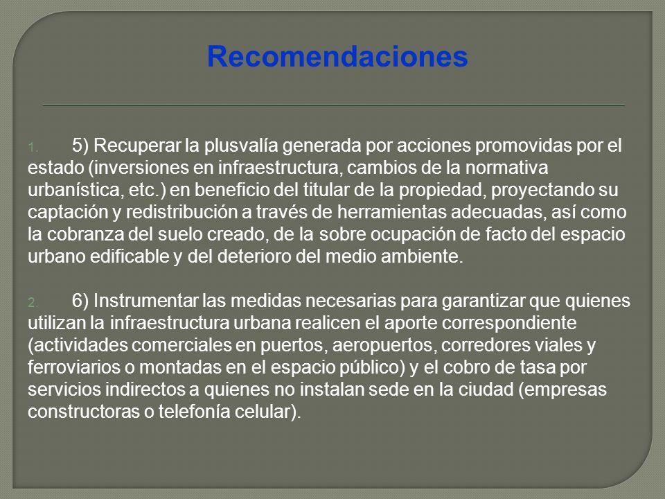 1. 5) Recuperar la plusvalía generada por acciones promovidas por el estado (inversiones en infraestructura, cambios de la normativa urbanística, etc.