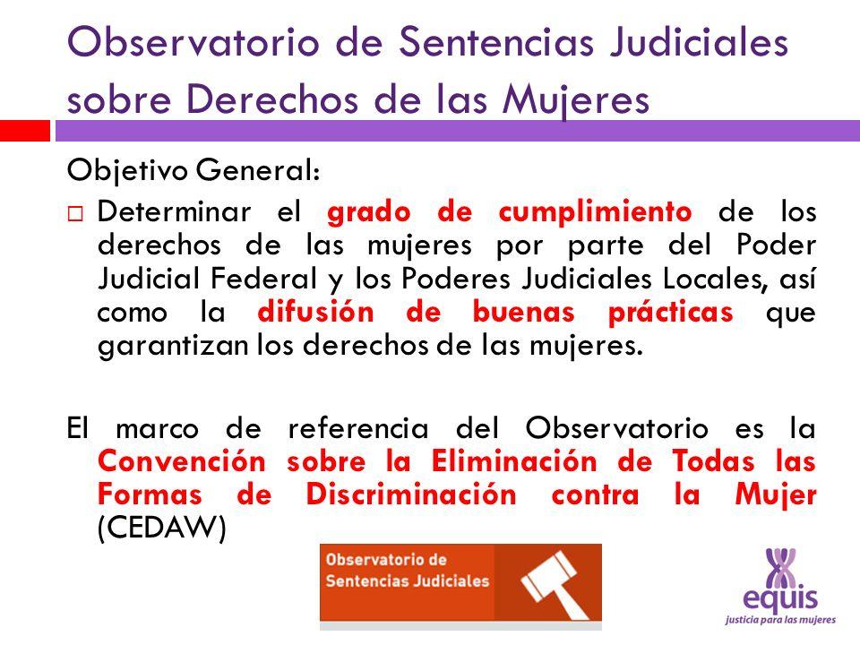 Observatorio de Sentencias Judiciales sobre Derechos de las Mujeres Objetivo General: Determinar el grado de cumplimiento de los derechos de las mujer