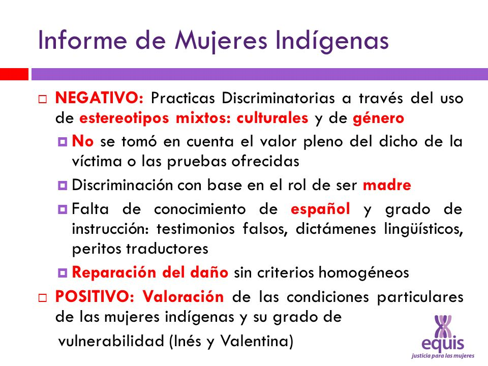 Informe de Mujeres Indígenas NEGATIVO: Practicas Discriminatorias a través del uso de estereotipos mixtos: culturales y de género No se tomó en cuenta