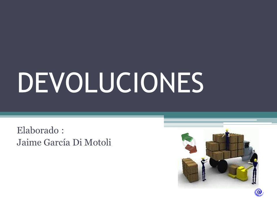 DEVOLUCIONES Elaborado : Jaime García Di Motoli