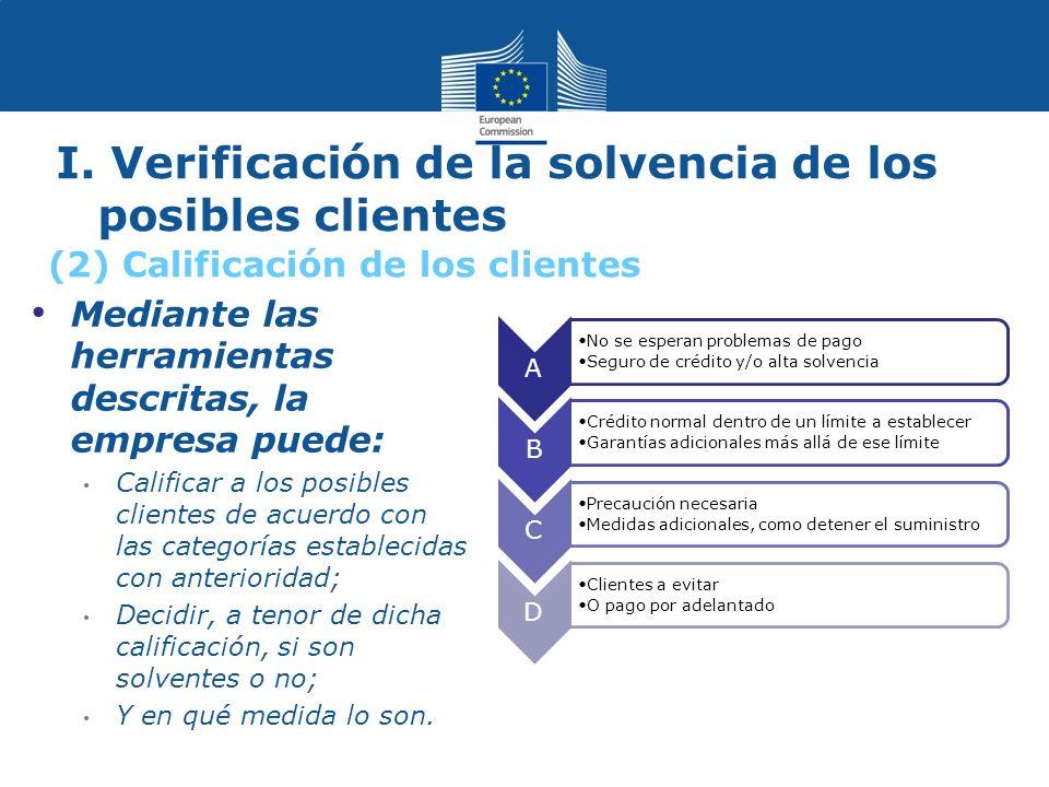 I. Verificación de la solvencia de los posibles clientes Mediante las herramientas descritas, la empresa puede: Calificar a los posibles clientes de a