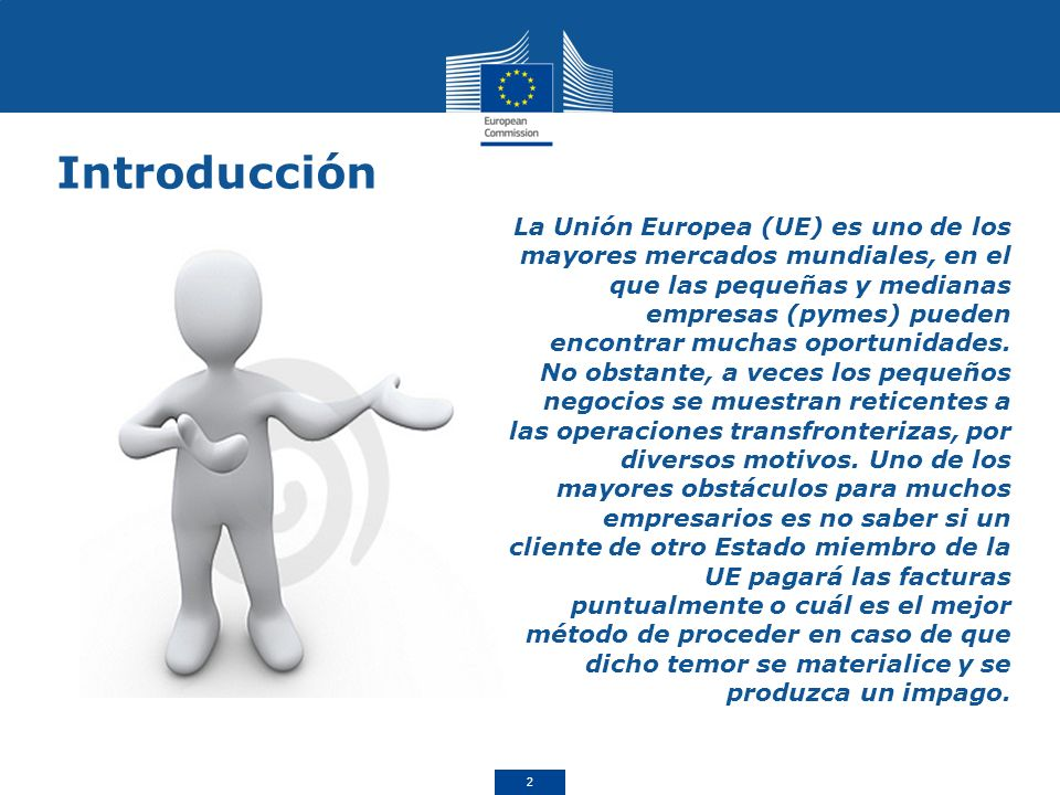La Unión Europea (UE) es uno de los mayores mercados mundiales, en el que las pequeñas y medianas empresas (pymes) pueden encontrar muchas oportunidades.