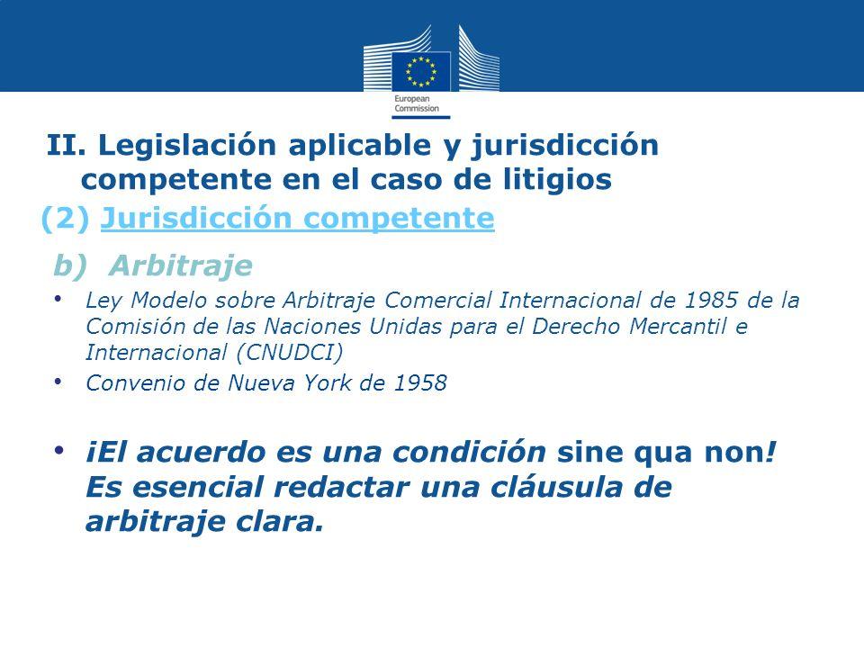 II. Legislación aplicable y jurisdicción competente en el caso de litigios (2) Jurisdicción competente b) Arbitraje Ley Modelo sobre Arbitraje Comerci