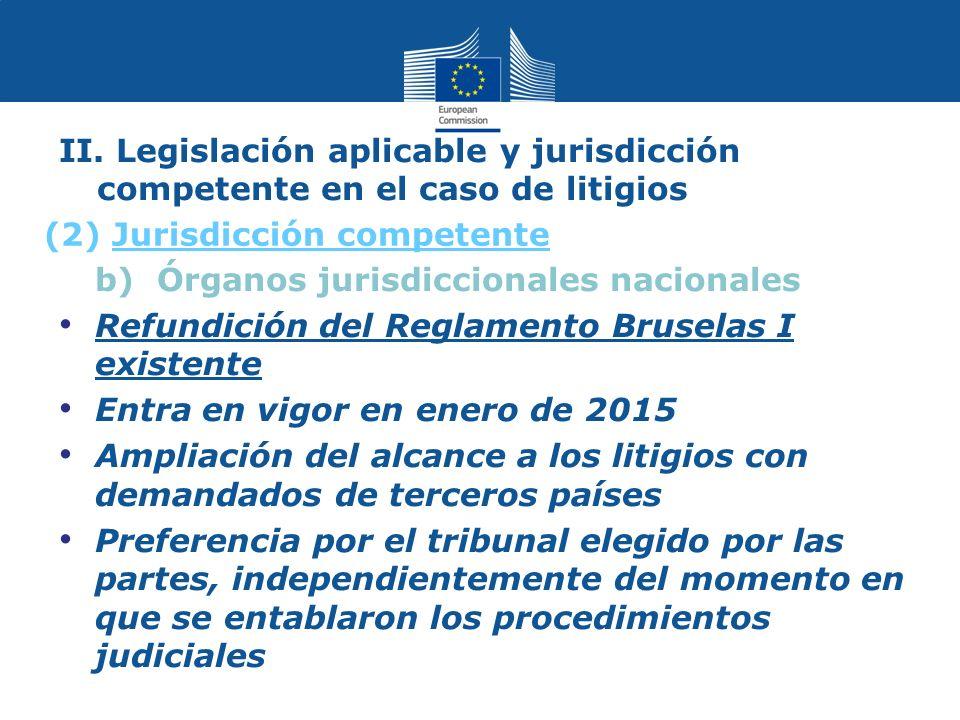 II. Legislación aplicable y jurisdicción competente en el caso de litigios b) Órganos jurisdiccionales nacionales Refundición del Reglamento Bruselas