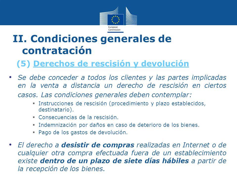 II. Condiciones generales de contratación Se debe conceder a todos los clientes y las partes implicadas en la venta a distancia un derecho de rescisió